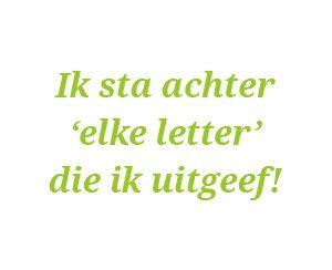 Ik sta achter 'elke letter' die ik uitgeef!